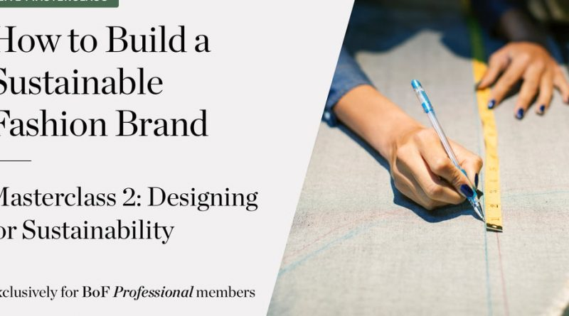 How to Build a Sustainable Fashion Brand — Designing for Sustainability | News & Analysis, BoF Professional